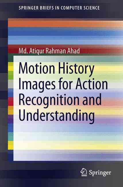 Motion History Images for Action Recognition and Understanding By Ahad, Atiqur Rahman